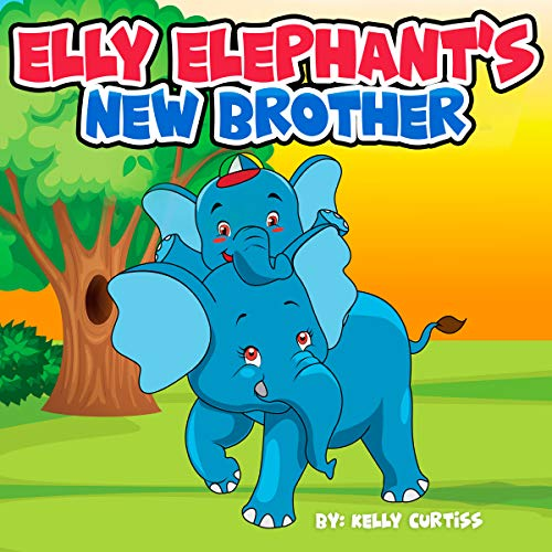 Elly Elephant's New Brother: Teach children about what it's like to have a new brother or sister. (Illustrations childrens books for boys and girls Book 2)