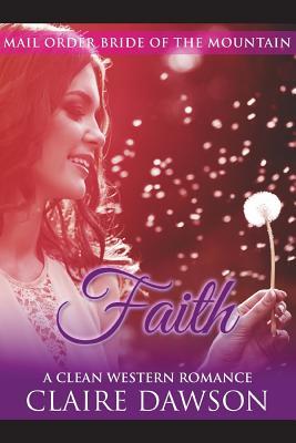 Faith: (Historical Fiction Romance) (Mail Order Brides) (Western Historical Romance) (Victorian Romance)