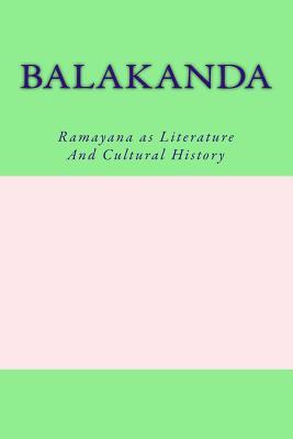 Balakanda: Ramayana as Literature And Cultural History