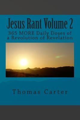 Jesus Rant Volume 2: 365 MORE Daily Doses of a Revolution of Revelation