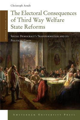 The Electoral Consequences of Third Way Welfare State Reforms: Social Democracy's Transformation and Its Political Costs
