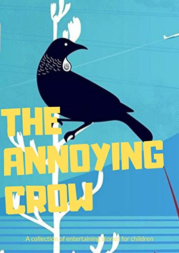 THE ANNOYING CROW: ( fun bedtime story for kids ages 2-12-Perfect for Bedti) Great bedtime stories(Children's Book )