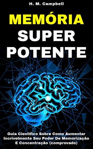 Memória Super Potente: Guia Científico Sobre Como Aumentar Incrivelmente Seu Poder De Memorização E Concentração (Comprovado) (Série Poderes da Mente Humana - Livro 3)