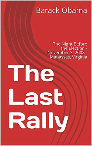 The Last Rally: The Night Before the Election - November 3, 2008 - Manassas, Virginia