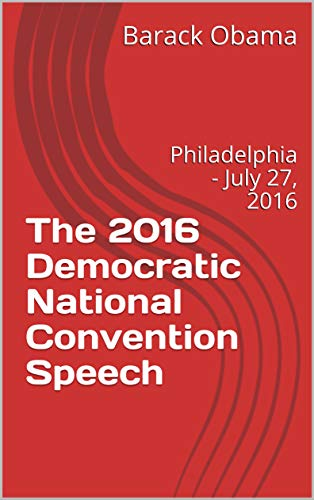 The 2016 Democratic National Convention Speech: Philadelphia - July 27, 2016