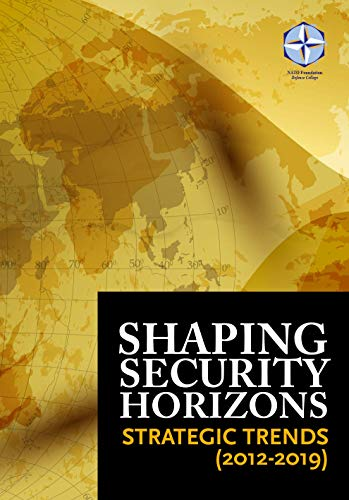 SHAPING SECURITY HORIZONS: Strategic Trends (2012-2019) (NATO Defense College Foundation)