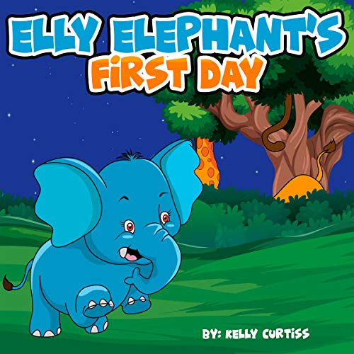 Elly Elephant's First Day: teach children about what it's like to be the new arrival (Illustrations childrens books for boys and girls Book 1)