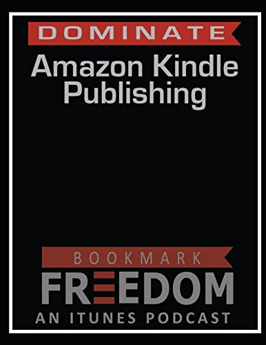 DOMINATE Amazon Kindle Publishing: A Step by Step Guide
