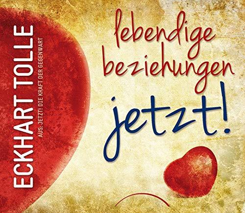 Lebendige Beziehungen JETZT!: Aus: Jetzt! Die Kraft der Gegenwart