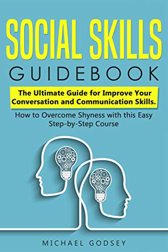 Social Skills Guidebook: The Ultimate Guide for Improve Your Conversation and Communication Skills. How to Overcome Shyness with this Easy Step-by-Step Course