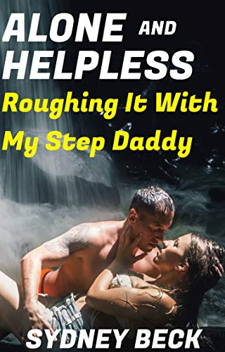 Alone And Helpless: Roughing It With My Step Daddy (Step-Dad Book 3)