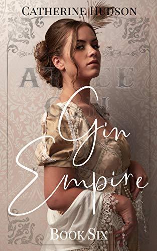 Gin Empire: Book Six: An 18th Century Historical Romance Serial