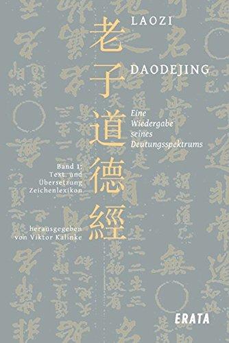 Studien zu Laozi, Daodejing, Bd. 1: Eine Wiedergabe seines Deutungsspektrums: Text, Übersetzung, Zeichenlexikon und Konkordanz.