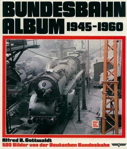 Bundesbahn-Album, 1945-1960: 500 Bilder von der Deutschen Bundesbahn