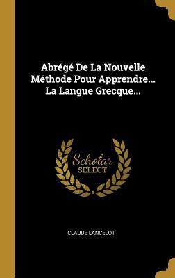 Abr�g� De La Nouvelle M�thode Pour Apprendre... La Langue Grecque...