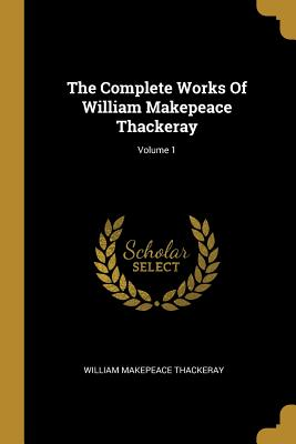 The Complete Works of William Makepeace Thackeray; Volume 1