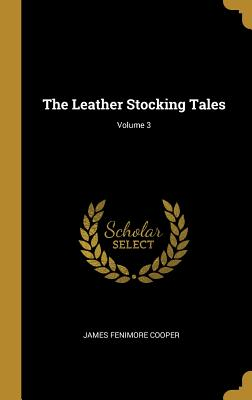 The Leather Stocking Tales; Volume 3