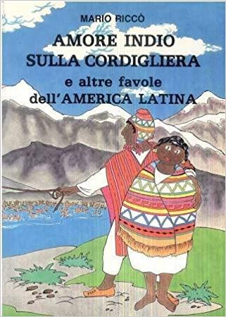 Amore indio sulla Cordigliera e altre favole dell'America latina