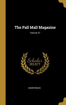 The Pall Mall Magazine; Volume 37