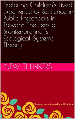 Exploring Children's Lived Experience of Resilience in Public Preschools in Taiwan- The Lens of Bronfenbrenner's Ecological Systems Theory