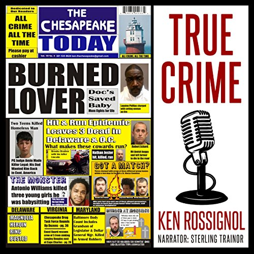 The Chesapeake Today Vol 10 No 4 - All Crime, All the Time: All Crime, All the Time in the Chesapeake Region of Maryland, Virginia, and Delaware