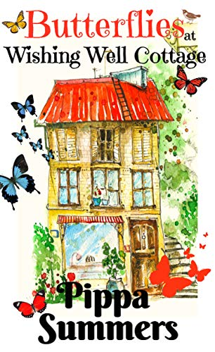 Butterflies at Wishing Well Cottage: A gorgeous life-affirming romance for Summer 2019 (Wishing Well Cottage Romance Book 4)