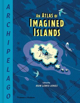 Archipelago: An Atlas of Imagined Islands
