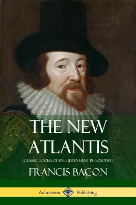 The New Atlantis (Classic Books of Enlightenment Philosophy)