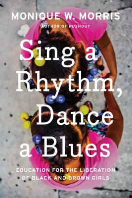 Sing a Rhythm, Dance a Blues: Education for the Liberation of Black and Brown Girls