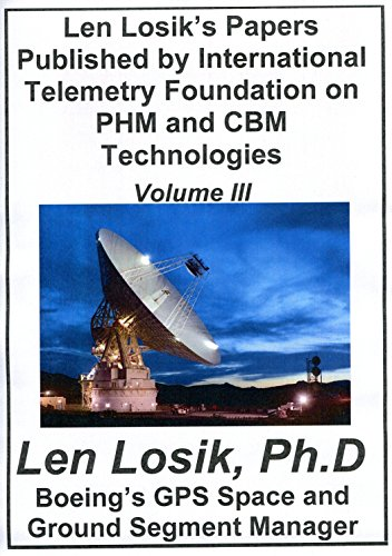 Volume III Len Losik's Published Papers by International Telemetry Foundation Conference on PHM and CBM Technologies: Making Getting to Space and Playing in Space Safe