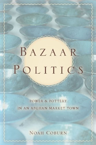 Bazaar Politics: Power and Pottery in an Afghan Market Town