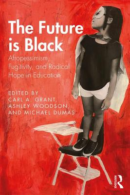 The Future Is Black: Afropessimism, Fugitivity, and Radical Hope in Education