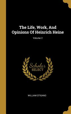 The Life, Work, And Opinions Of Heinrich Heine; Volume 2