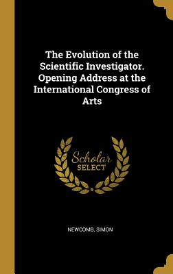 The Evolution of the Scientific Investigator. Opening Address at the International Congress of Arts