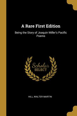 A Rare First Edition: Being the Story of Joaquin Miller's Pacific Poems