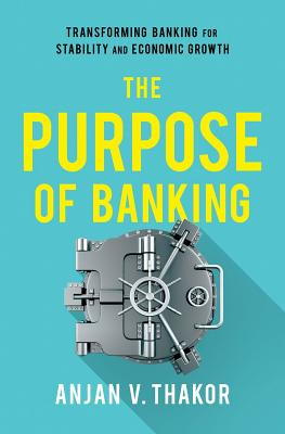 The Purpose of Banking: Transforming Banking for Stability and Economic Growth