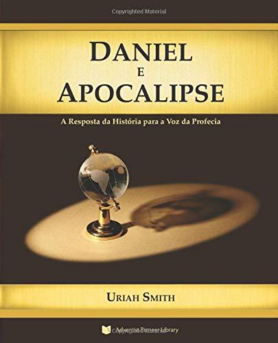 Daniel e Apocalipse: A Resposta da História para a Voz da Profecia