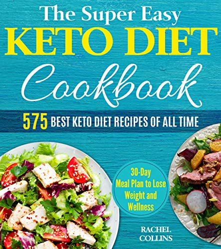 The Super Easy Keto Diet Cookbook: 575 Best Keto Diet Recipes of All Time (30-Day Meal Plan to Lose Weight and Wellness, Keto Diet for Beginners)