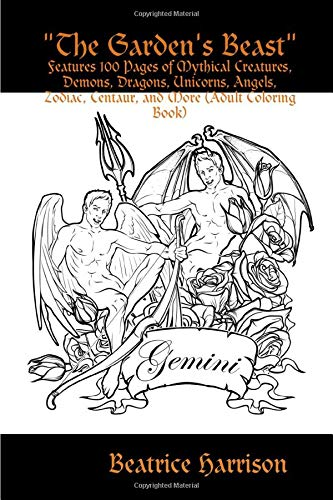 The Garden's Beast: Features 100 Pages of Mythical Creatures, Demons, Dragons, Unicorns, Angels, Zodiac, Centaur, and More (Adult Coloring Book)
