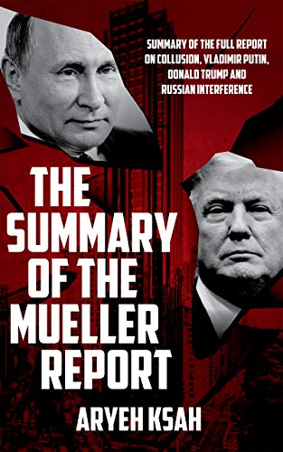 Summary Of The Mueller Report: Summary Of The Full Report On Collusion, Vladimir Putin, Donald Trump And Russian Interference (United States,China,Russia,Donald ... Report,Trade War Book 1)