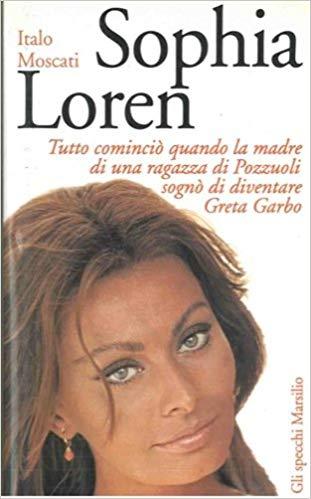 Sophia Loren: Tutto Comincio' quando la madre di una ragazza di Pozzuoli sogno' di diventare Greta Garbo