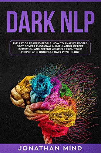 DARK NLP: The Art of Reading People. How to Analyze People, Spot Covert Emotional Manipulation, Detect Deception and Defend Yourself from Toxic People Who Know NLP Dark Psychology