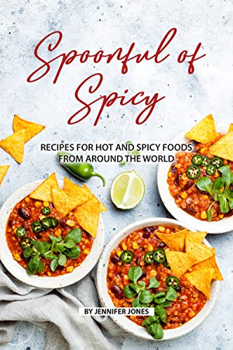 Spoonful of Spicy: Recipes for Hot and Spicy Foods from Around the World
