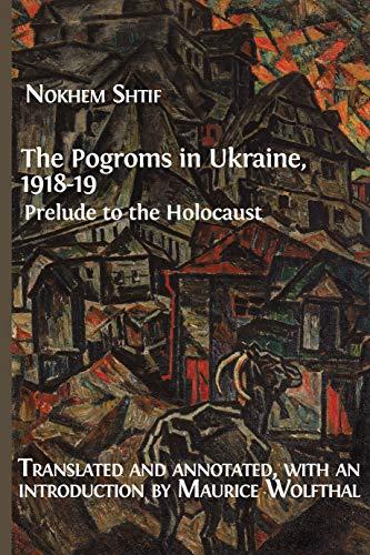 The Pogroms in Ukraine, 1918-19: Prelude to the Holocaust