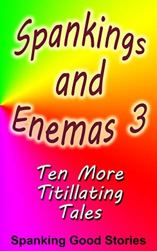 Spankings and Enemas 3: Ten more titillating tales