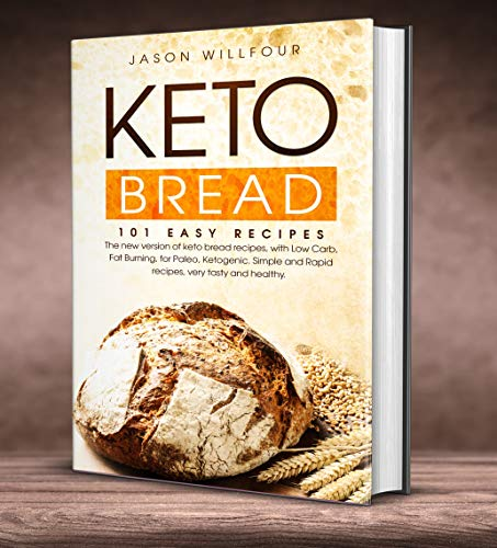 Keto Bread: Keto Bread, 101 Easy Recipes. The New Version Of Keto Bread Recipes, With Low Carb, Fat Burning, For Paleo, Ketogenic. Simple And Rapid Recipes, Very Tasty And Healthy.