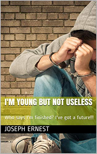 I'm Young but not Useless: Who says I'm finished? I've got a future!!!
