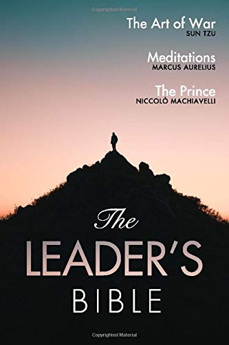 The Leader's Bible: The Art of War by Sun Tzu, Meditations by Marcus Aurelius, and The Prince by Niccolò Machiavelli