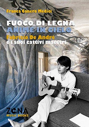 Fuoco di legna anime in cielo: Fabrizio De André e i suoi cattivi maestri (ZONA Music Books Vol. 5)