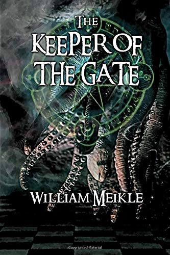 The Keeper of the Gate: Three Lovecraftian Stories (The William Meikle ChapbookCollection)